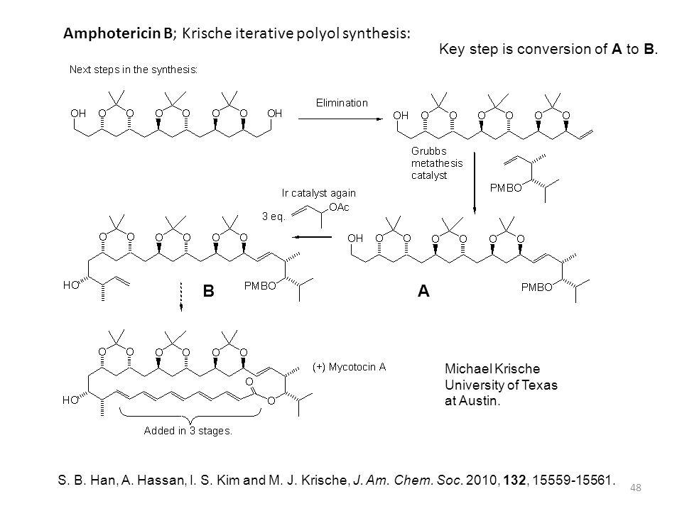 48 S. B. Han, A. Hassan, I. S. Kim and M. J. Krische, J. Am. Chem. Soc. 2010, 132, 15559-15561. Amphotericin B; Krische iterative polyol synthesis: Mi