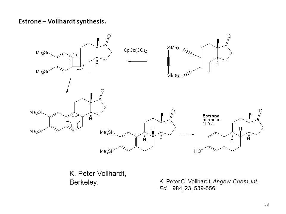 58 Estrone – Vollhardt synthesis. K. Peter Vollhardt, Berkeley. K. Peter C. Vollhardt, Angew. Chem. Int. Ed. 1984, 23, 539-556.