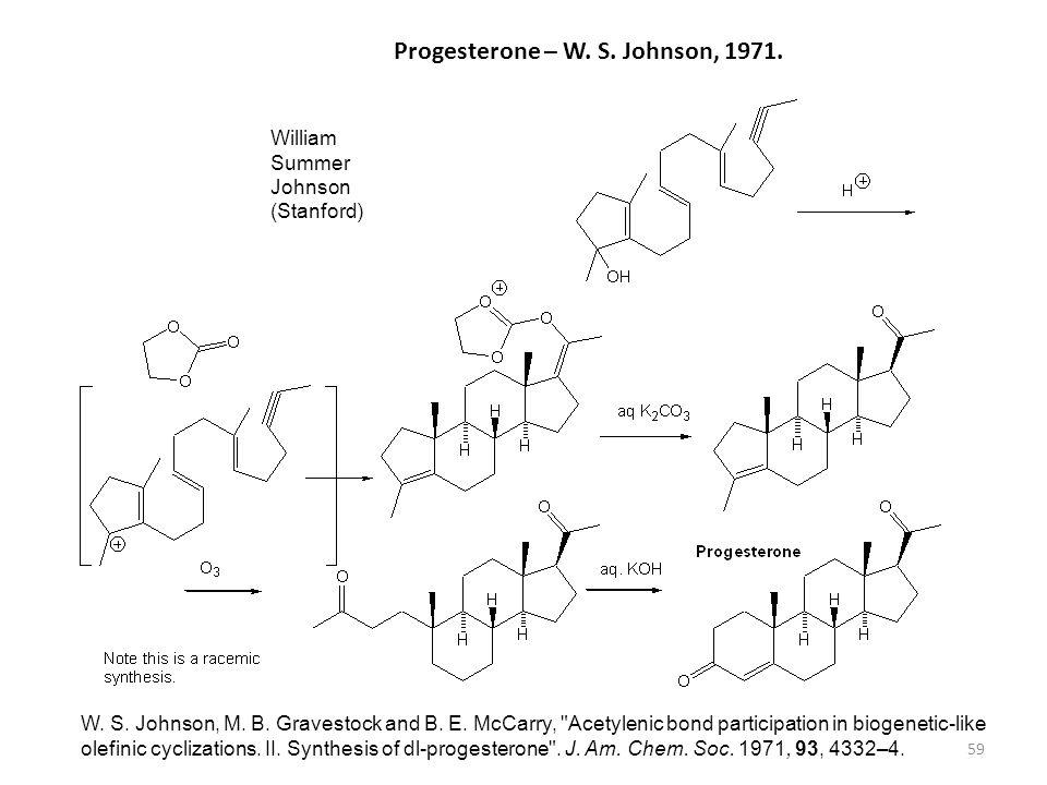 59 Progesterone – W. S. Johnson, 1971. W. S. Johnson, M. B. Gravestock and B. E. McCarry,