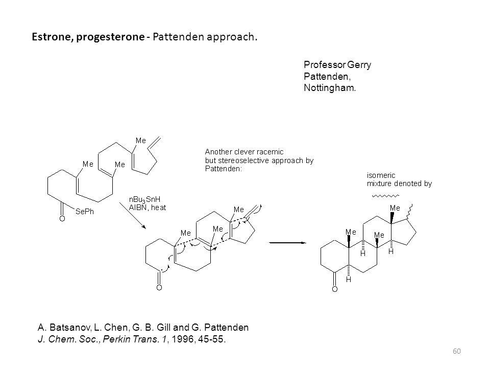60 Estrone, progesterone - Pattenden approach. Professor Gerry Pattenden, Nottingham. A. Batsanov, L. Chen, G. B. Gill and G. Pattenden J. Chem. Soc.,