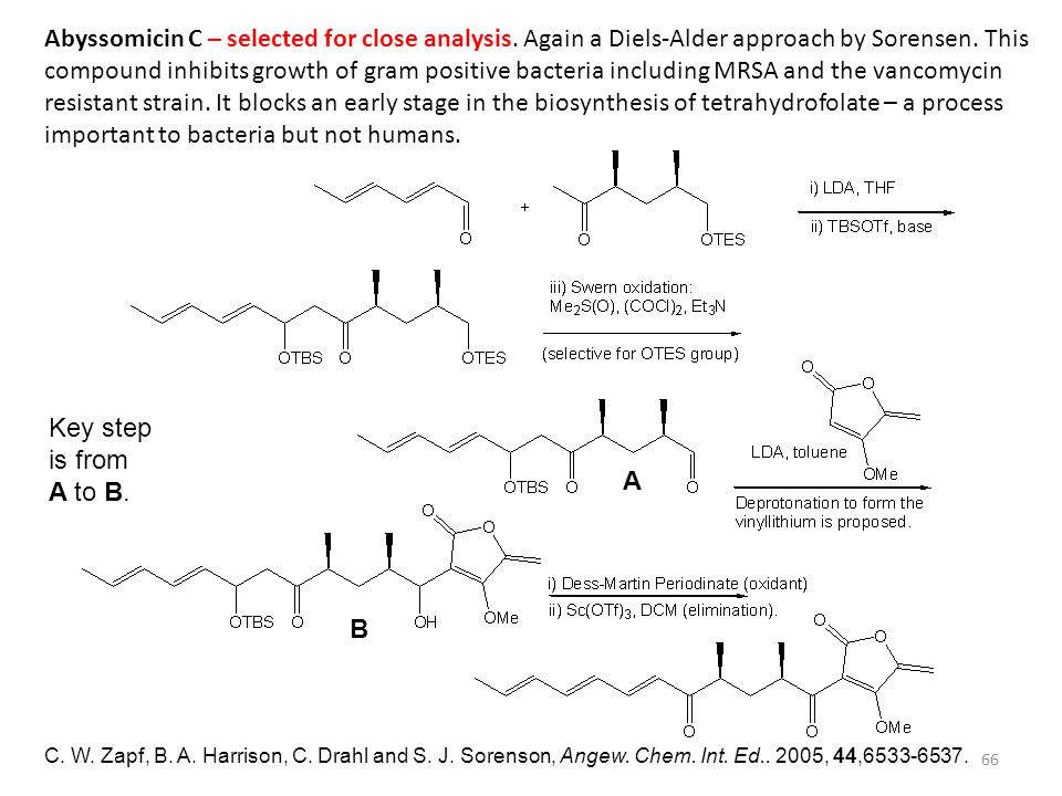 66 Abyssomicin C – selected for close analysis. Again a Diels-Alder approach by Sorensen. This compound inhibits growth of gram positive bacteria incl