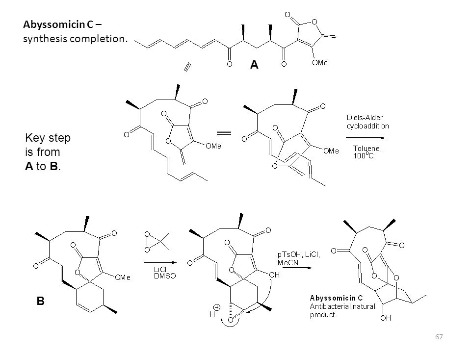67 Abyssomicin C – synthesis completion. Key step is from A to B. A B