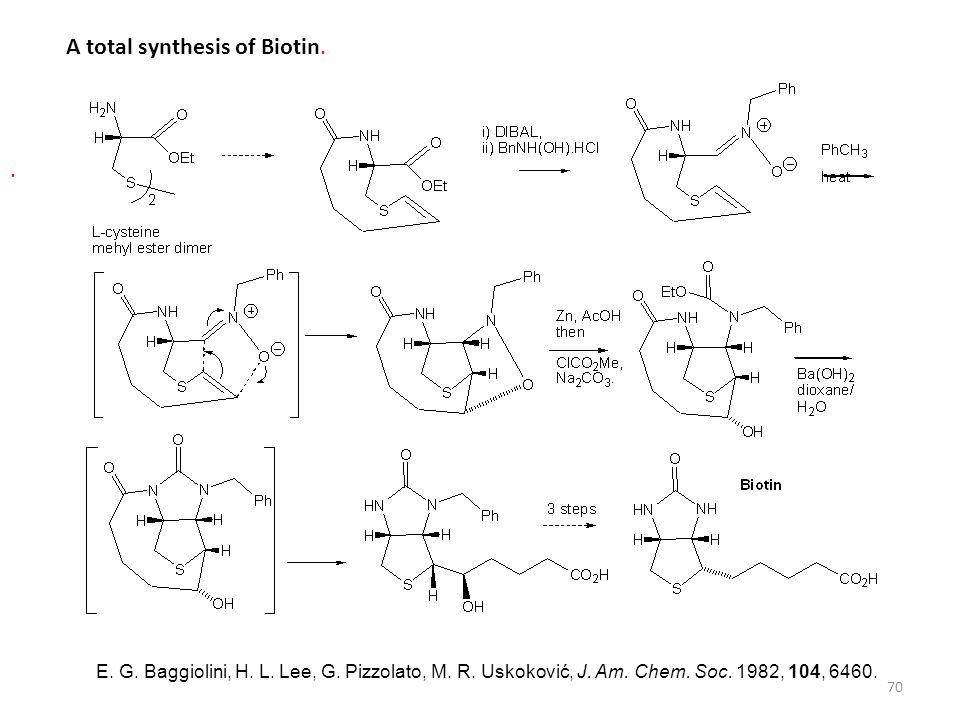 70 A total synthesis of Biotin.. E. G. Baggiolini, H. L. Lee, G. Pizzolato, M. R. Uskoković, J. Am. Chem. Soc. 1982, 104, 6460.
