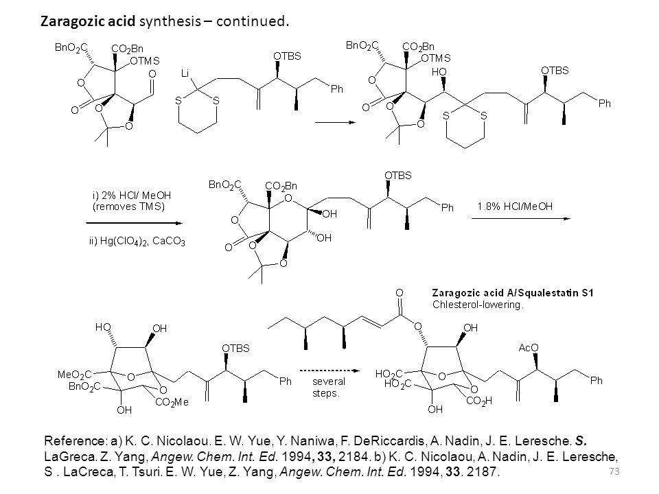 73 Zaragozic acid synthesis – continued. Reference: a) K. C. Nicolaou. E. W. Yue, Y. Naniwa, F. DeRiccardis, A. Nadin, J. E. Leresche. S. LaGreca. Z.