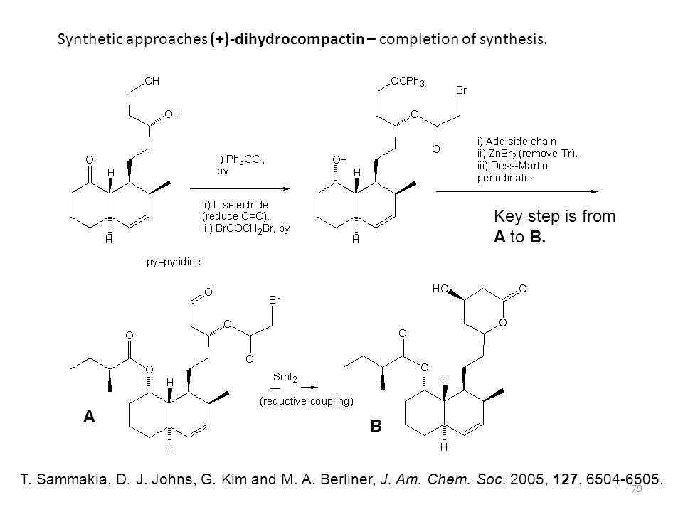 79 Synthetic approaches (+)-dihydrocompactin – completion of synthesis. T. Sammakia, D. J. Johns, G. Kim and M. A. Berliner, J. Am. Chem. Soc. 2005, 1