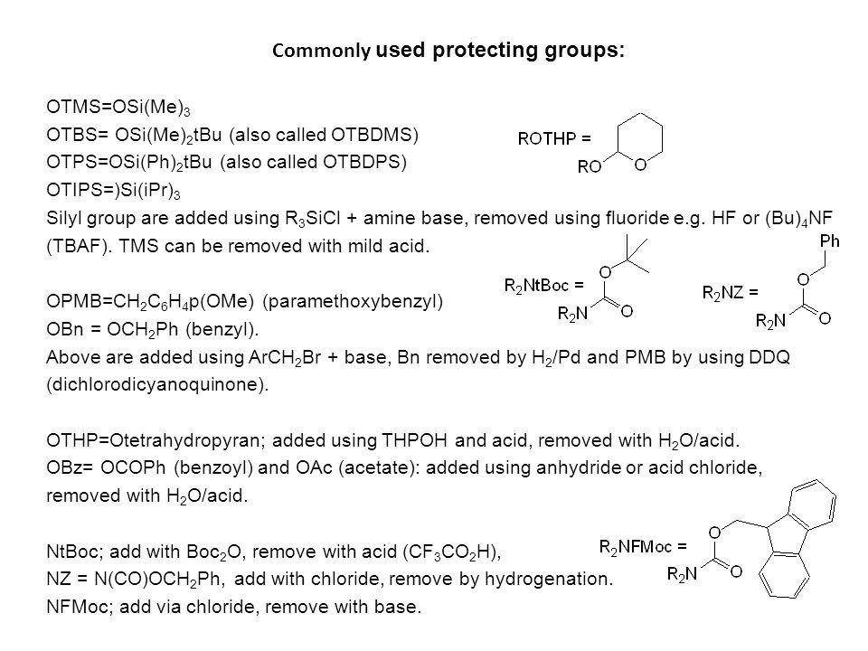 OTMS=OSi(Me) 3 OTBS= OSi(Me) 2 tBu (also called OTBDMS) OTPS=OSi(Ph) 2 tBu (also called OTBDPS) OTIPS=)Si(iPr) 3 Silyl group are added using R 3 SiCl