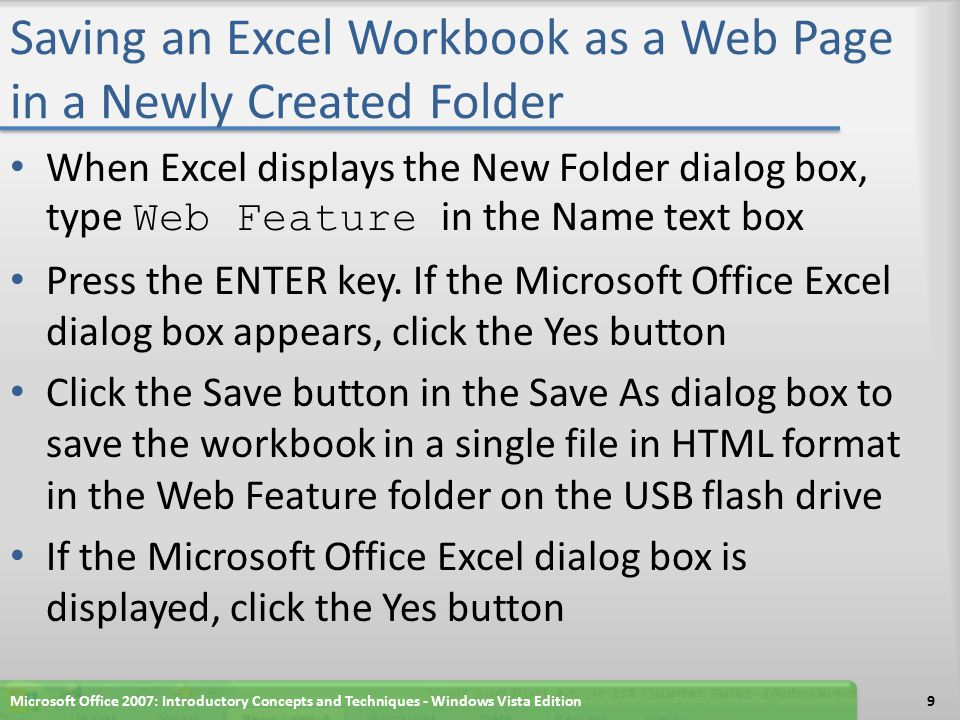 Saving an Excel Workbook as a Web Page in a Newly Created Folder When Excel displays the New Folder dialog box, type Web Feature in the Name text box Press the ENTER key.