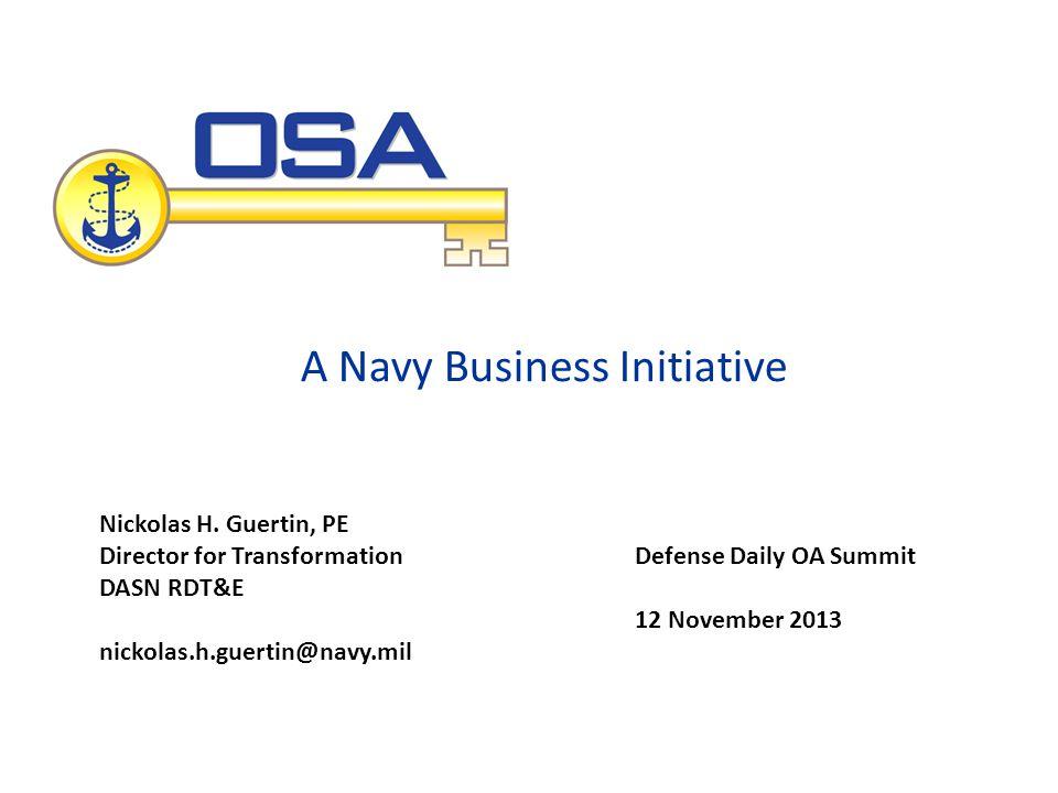 A Navy Business Initiative Defense Daily OA Summit 12 November 2013 Nickolas H.