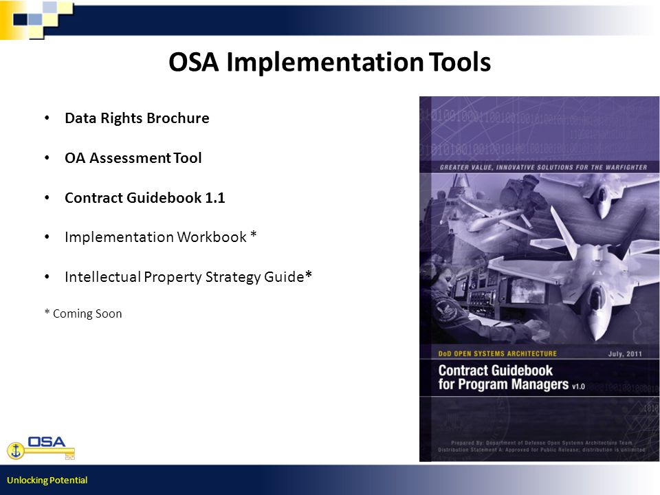 Unlocking Potential OSA Implementation Tools Data Rights Brochure OA Assessment Tool Contract Guidebook 1.1 Implementation Workbook * Intellectual Property Strategy Guide* * Coming Soon