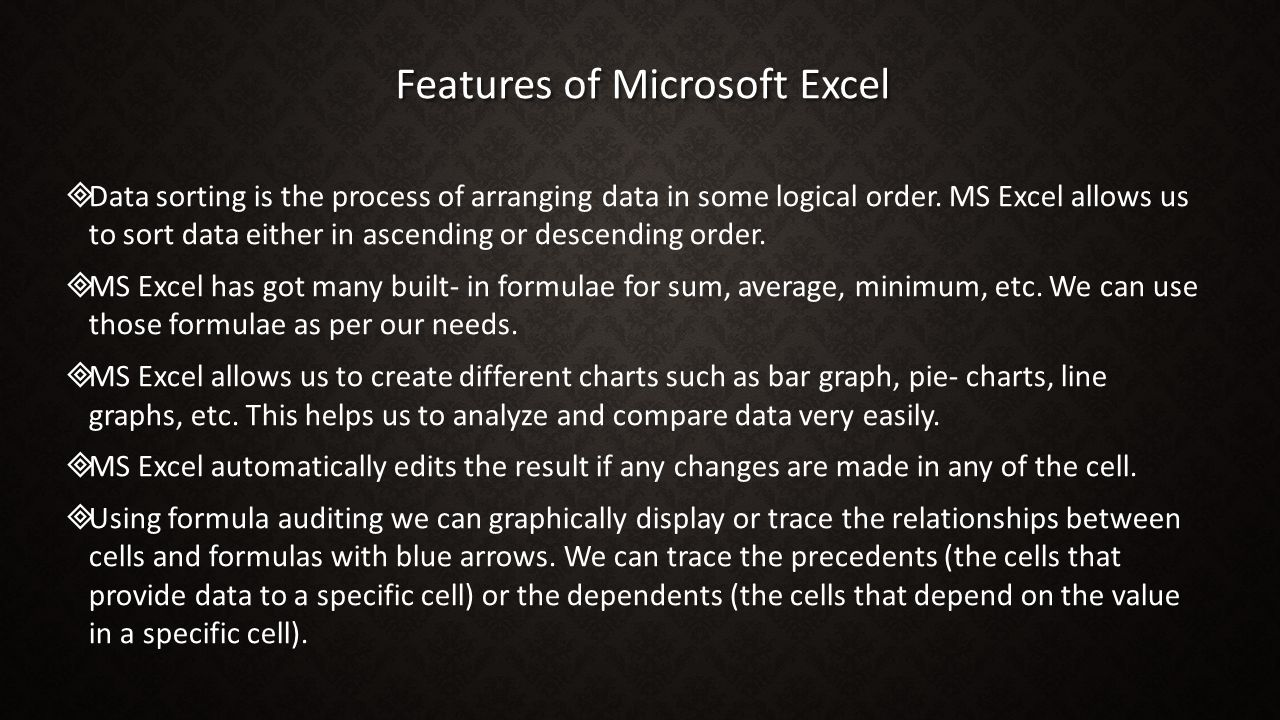 Features of Microsoft Excel   Data sorting is the process of arranging data in some logical order.
