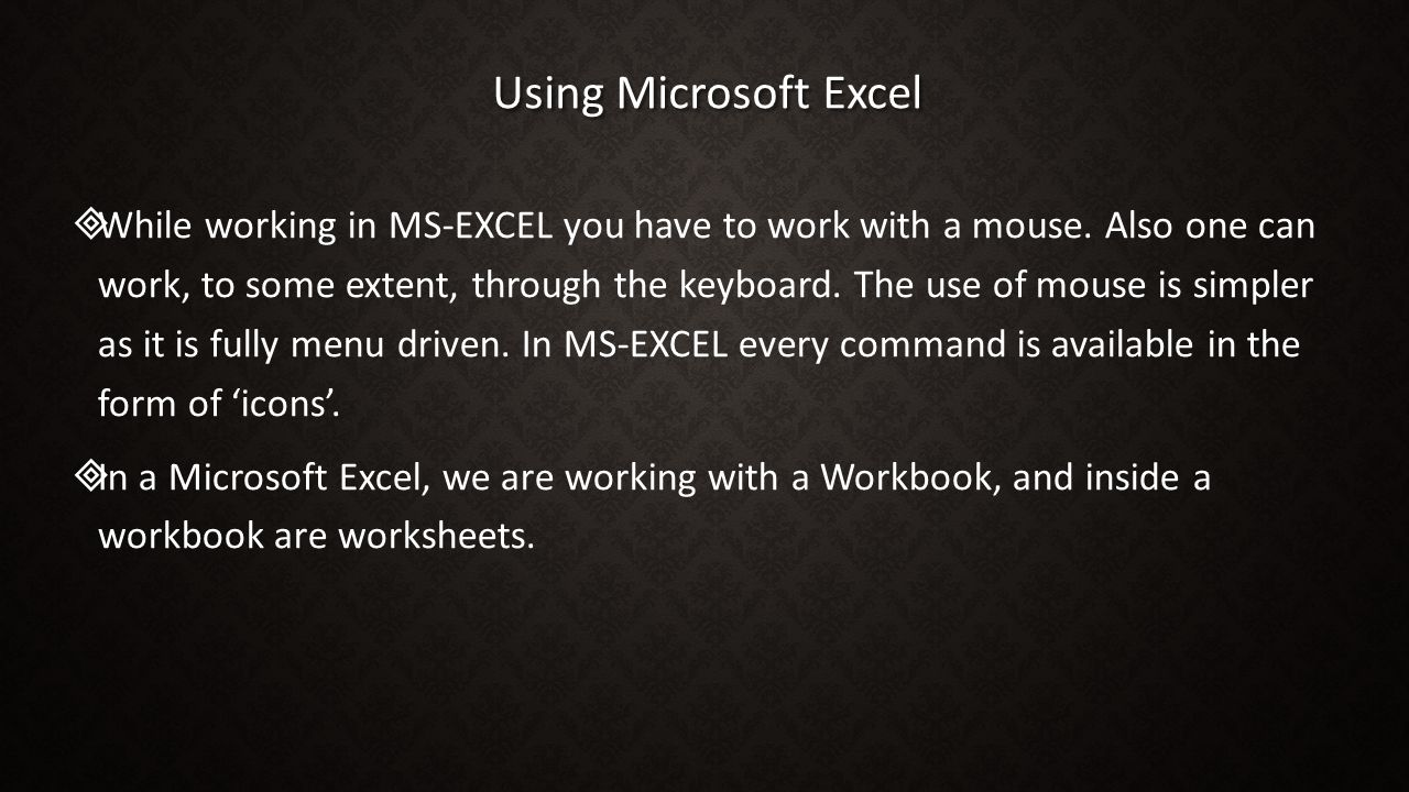 Using Microsoft Excel   While working in MS-EXCEL you have to work with a mouse.