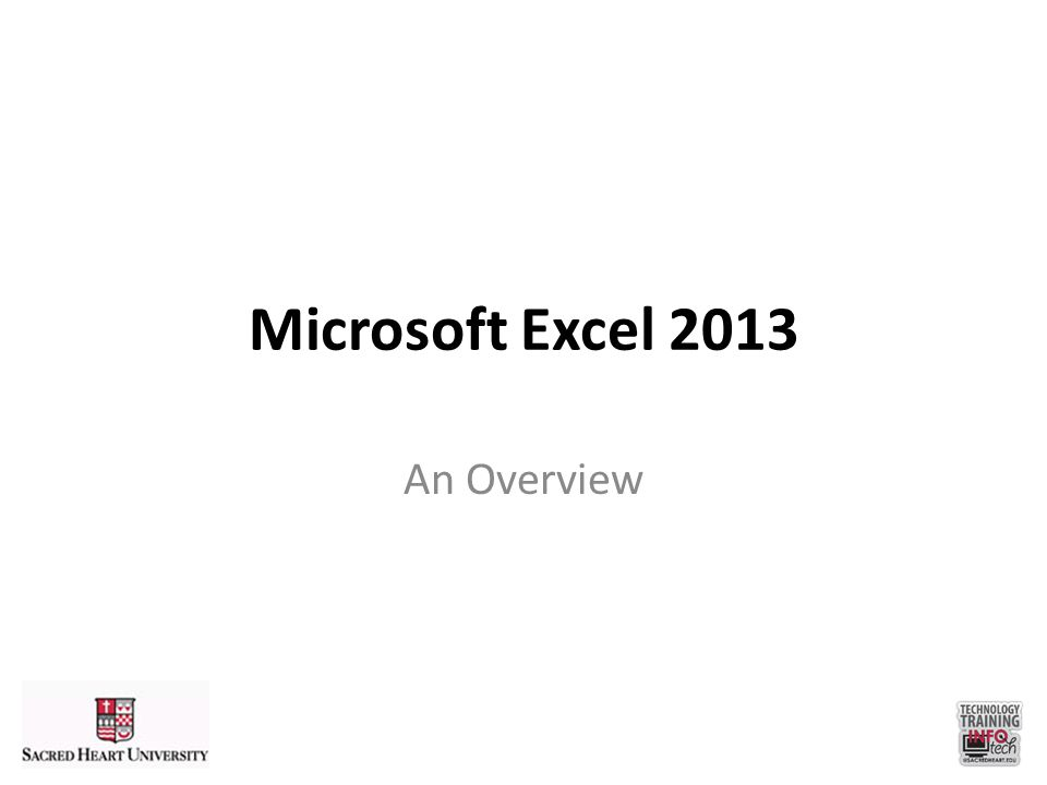 Microsoft Excel 2013 An Overview