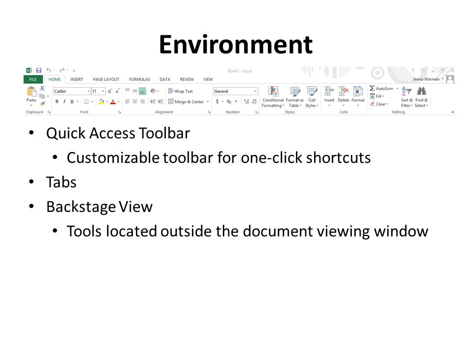 Environment Quick Access Toolbar Customizable toolbar for one-click shortcuts Tabs Backstage View Tools located outside the document viewing window