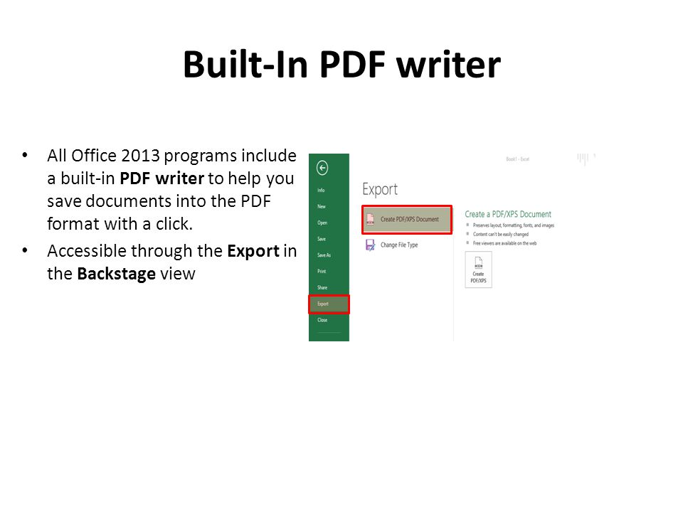 Built-In PDF writer All Office 2013 programs include a built-in PDF writer to help you save documents into the PDF format with a click.