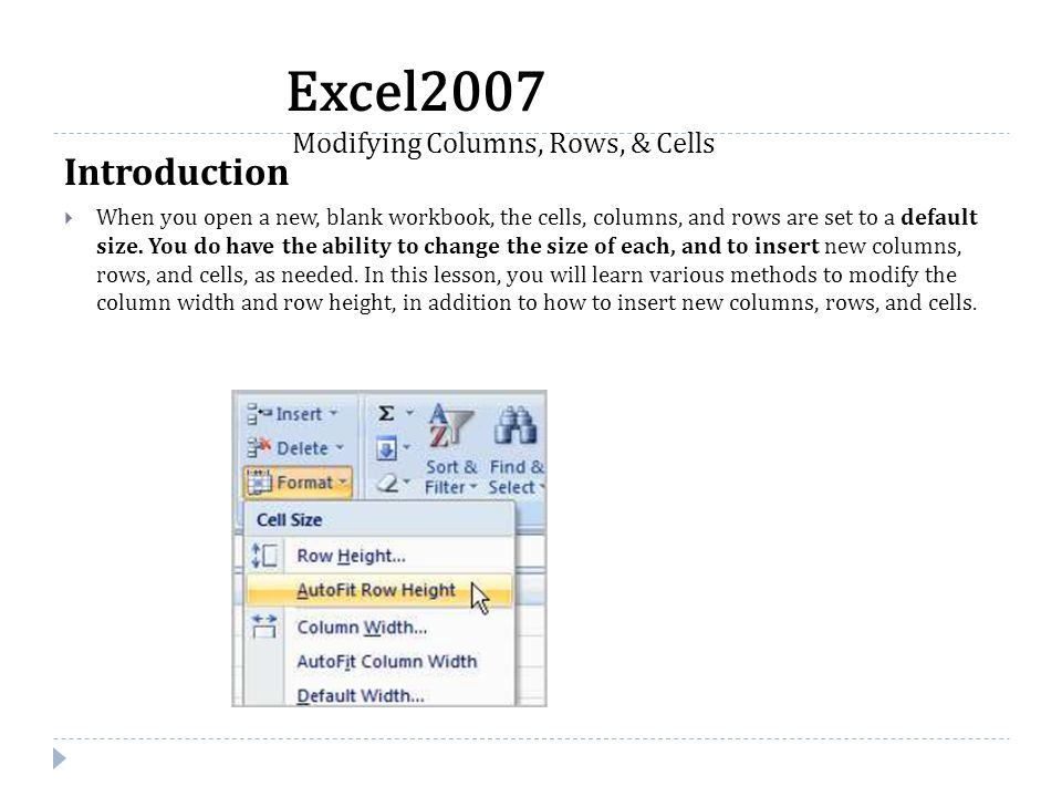 Introduction  When you open a new, blank workbook, the cells, columns, and rows are set to a default size. You do have the ability to change the size