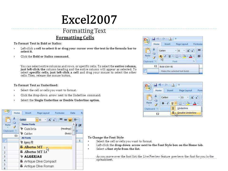 Formatting Cells To Format Text in Bold or Italics:  Left-click a cell to select it or drag your cursor over the text in the formula bar to select it