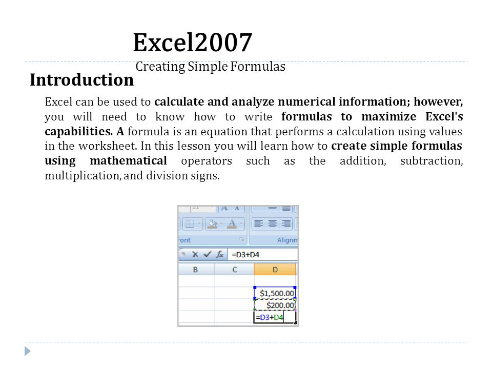 Introduction Excel can be used to calculate and analyze numerical information; however, you will need to know how to write formulas to maximize Excel'