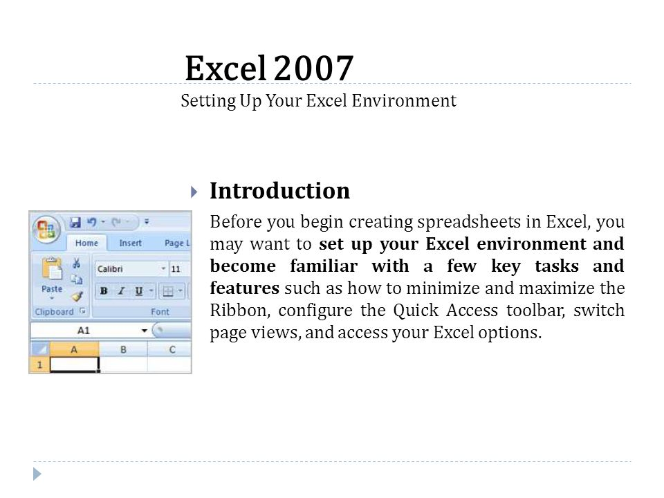  Introduction Before you begin creating spreadsheets in Excel, you may want to set up your Excel environment and become familiar with a few key tasks