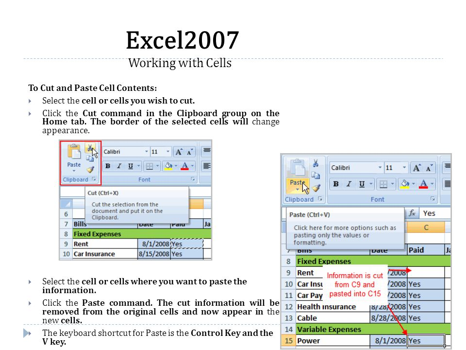 To Cut and Paste Cell Contents:  Select the cell or cells you wish to cut.  Click the Cut command in the Clipboard group on the Home tab. The border