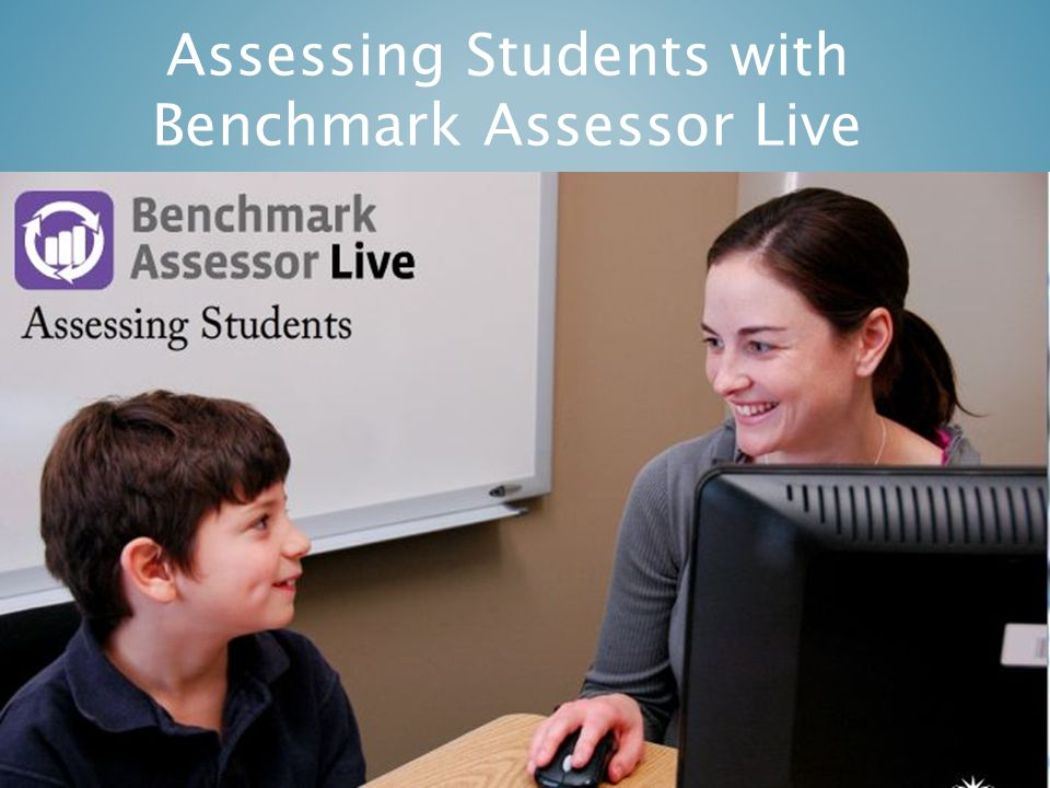 Using Benchmark Assessor Live Please open your Read Live Hands-On Training Workbook to page 29 Go to your Demo Login Screen…  Login as teacher  User ID: teacher  Password: password Use the next 10 minutes to practice assessing students using Benchmark Assessor Live.Benchmark Assessor Live