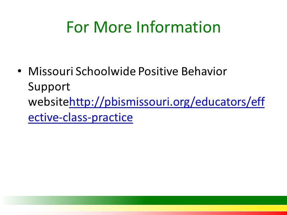 For More Information Missouri Schoolwide Positive Behavior Support websitehttp://pbismissouri.org/educators/eff ective-class-practicehttp://pbismissouri.org/educators/eff ective-class-practice