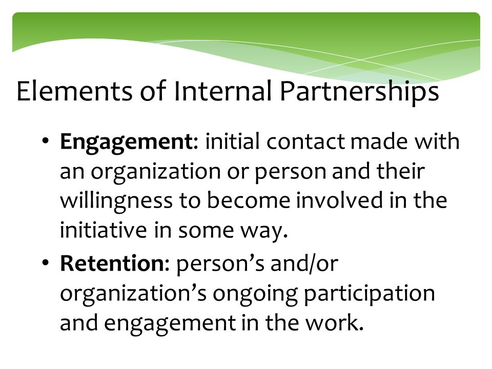 Elements of Internal Partnerships Engagement: initial contact made with an organization or person and their willingness to become involved in the initiative in some way.
