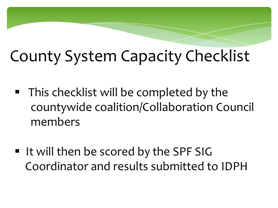 County System Capacity Checklist  This checklist will be completed by the countywide coalition/Collaboration Council members  It will then be scored