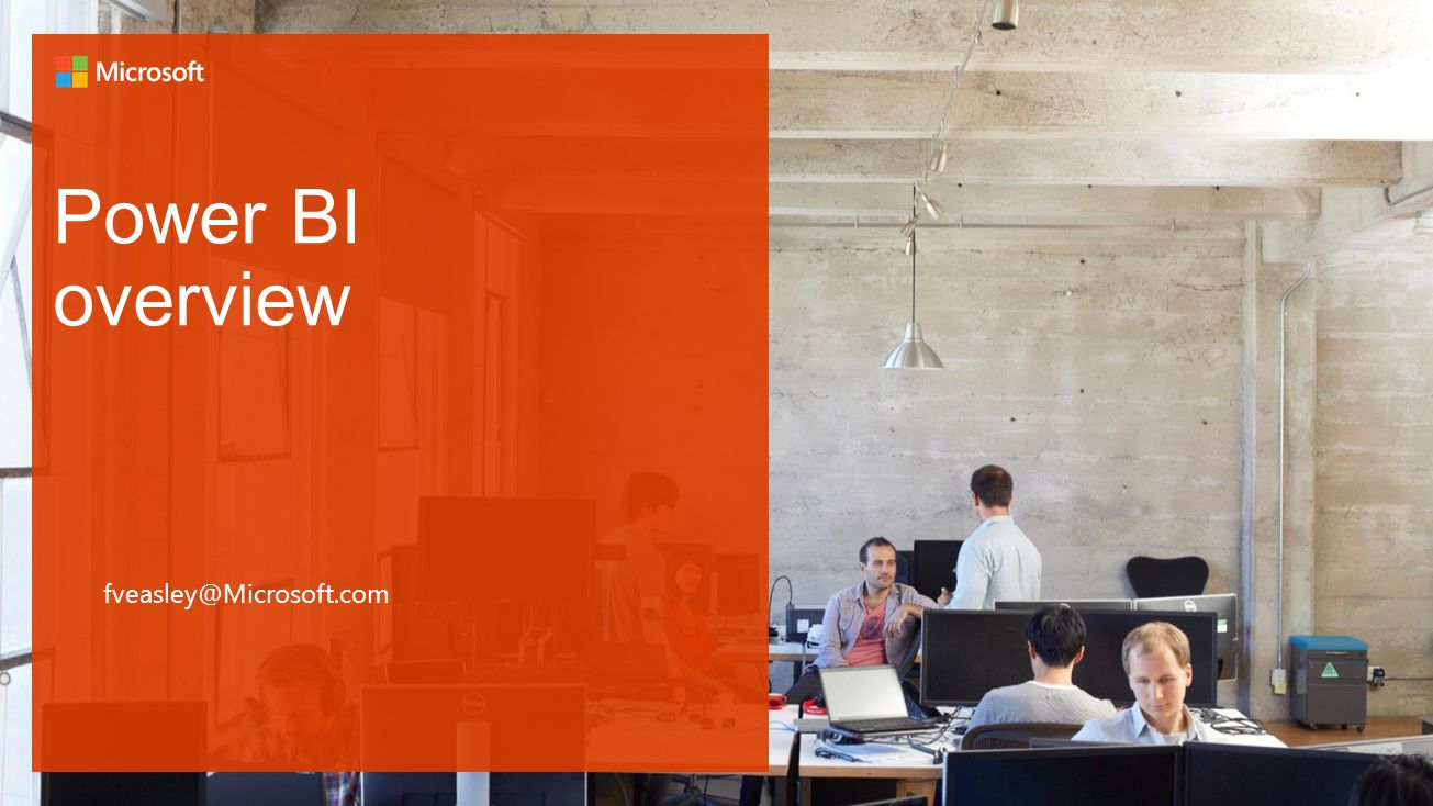 Power BI overview fveasley@Microsoft.com