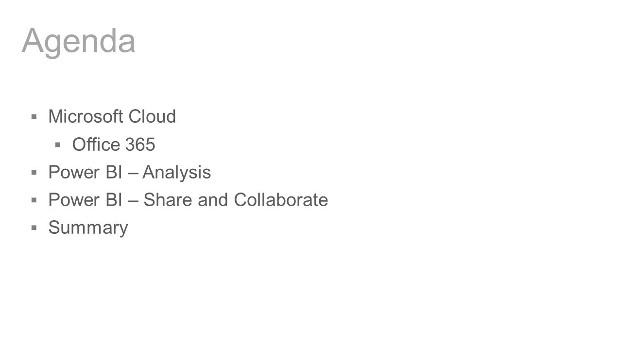 Agenda  Microsoft Cloud  Office 365  Power BI – Analysis  Power BI – Share and Collaborate  Summary