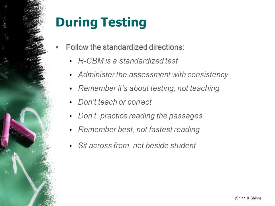 During Testing Follow the standardized directions:Follow the standardized directions: R-CBM is a standardized test Administer the assessment with cons