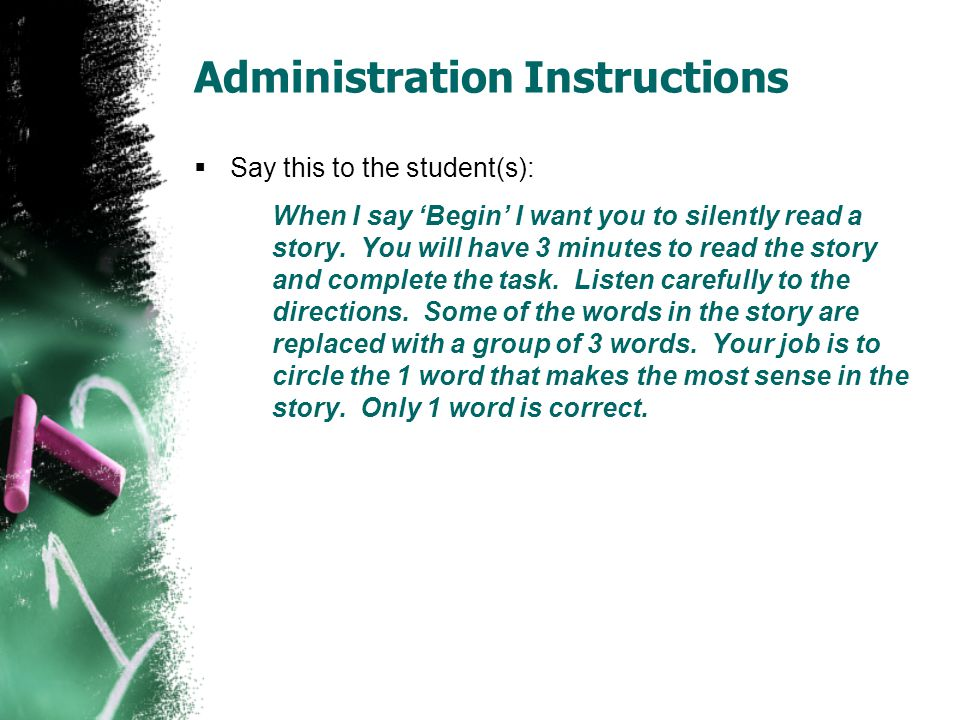 Administration Instructions  Say this to the student(s): When I say 'Begin' I want you to silently read a story. You will have 3 minutes to read the