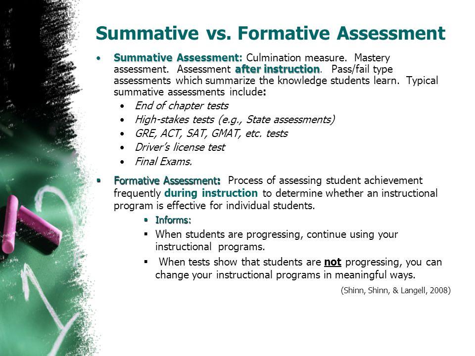 Summative vs. Formative Assessment Summative Assessment after instructionSummative Assessment: Culmination measure. Mastery assessment. Assessment aft