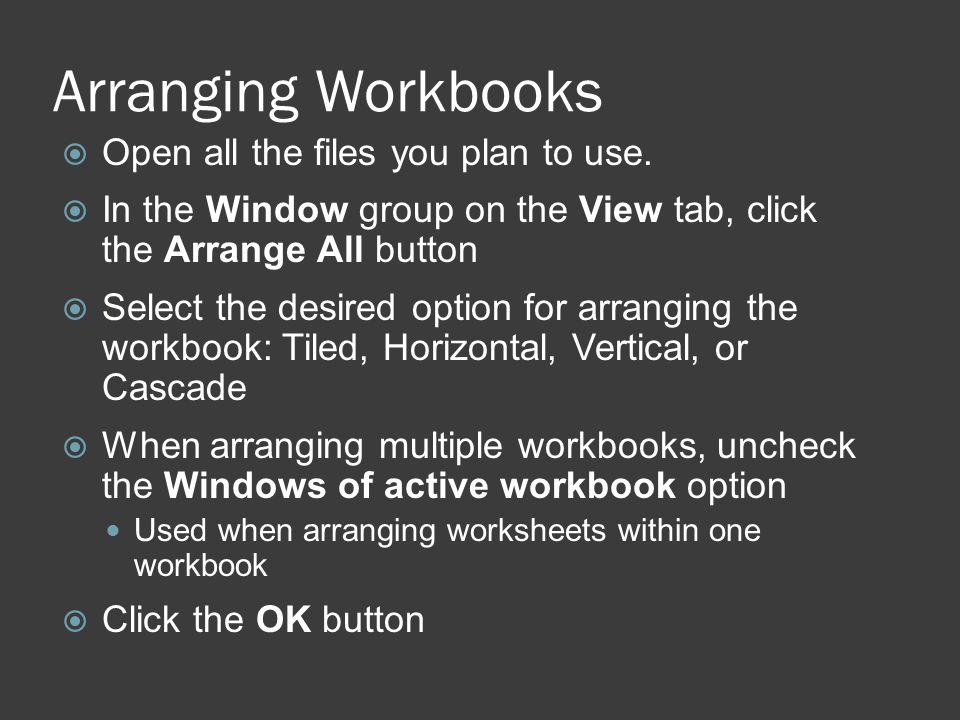 Arranging Workbooks  Open all the files you plan to use.