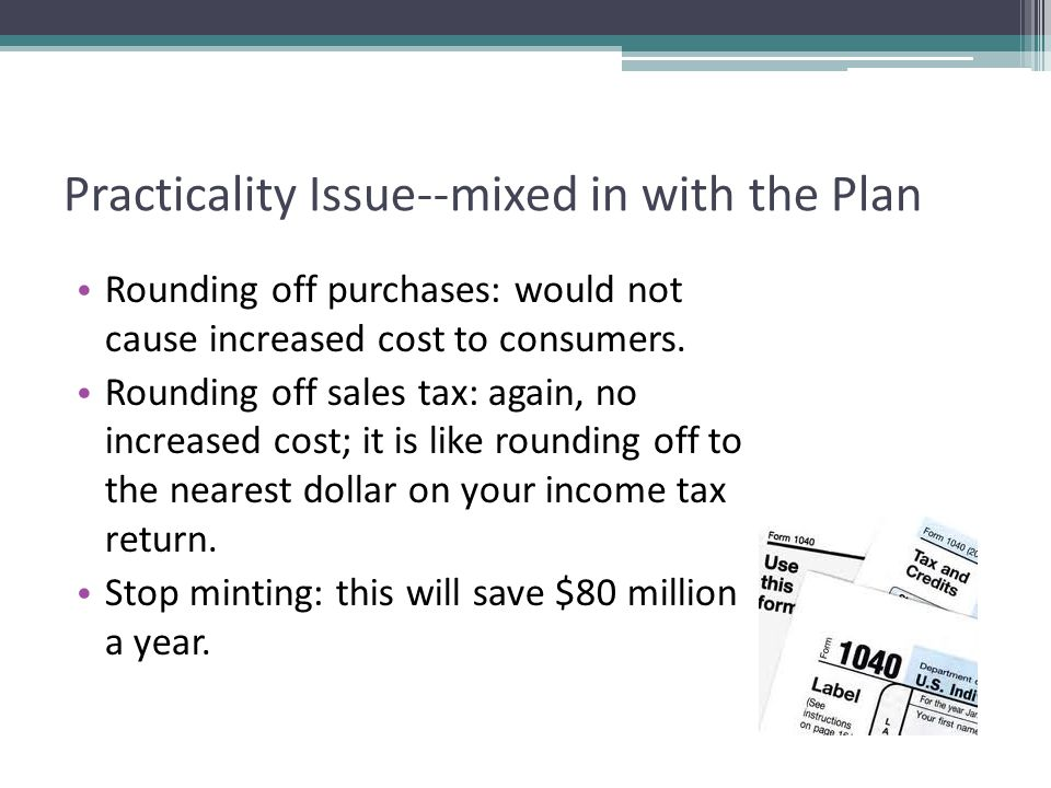 Practicality Issue--mixed in with the Plan Rounding off purchases: would not cause increased cost to consumers.