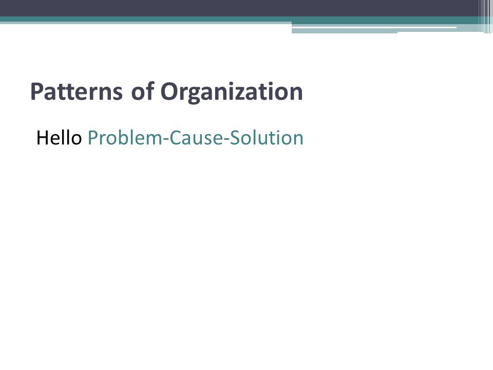 Patterns of Organization Hello Problem-Cause-Solution