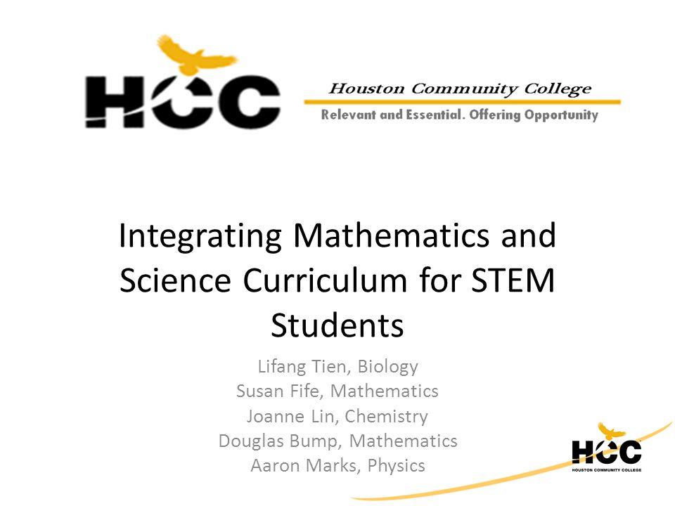 Integrating Mathematics and Science Curriculum for STEM Students Lifang Tien, Biology Susan Fife, Mathematics Joanne Lin, Chemistry Douglas Bump, Mathematics Aaron Marks, Physics