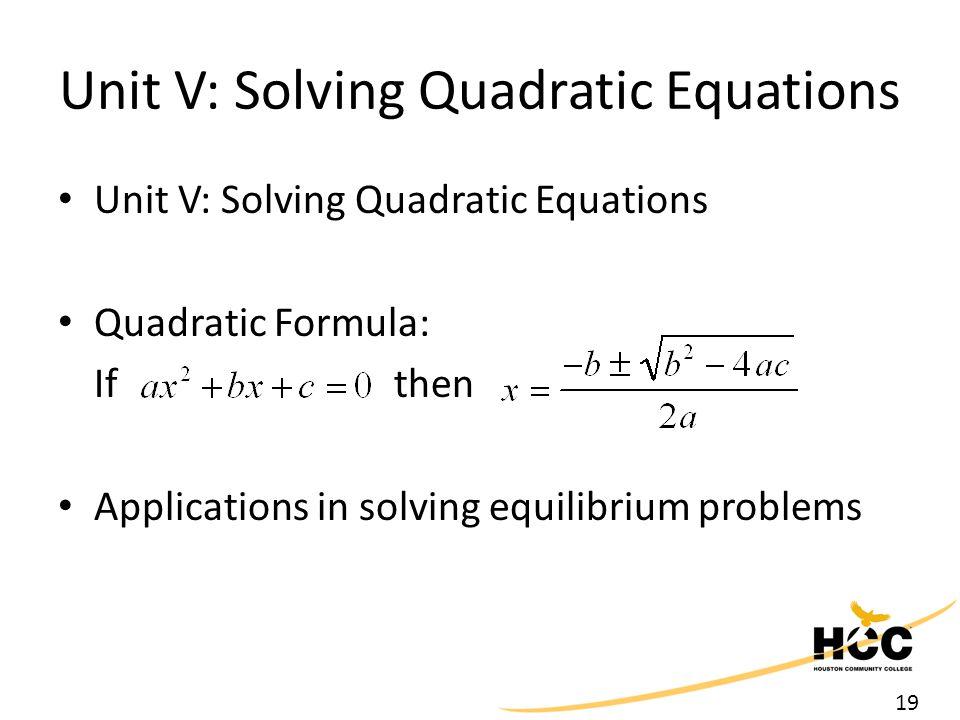 19 Unit V: Solving Quadratic Equations Quadratic Formula: If then Applications in solving equilibrium problems