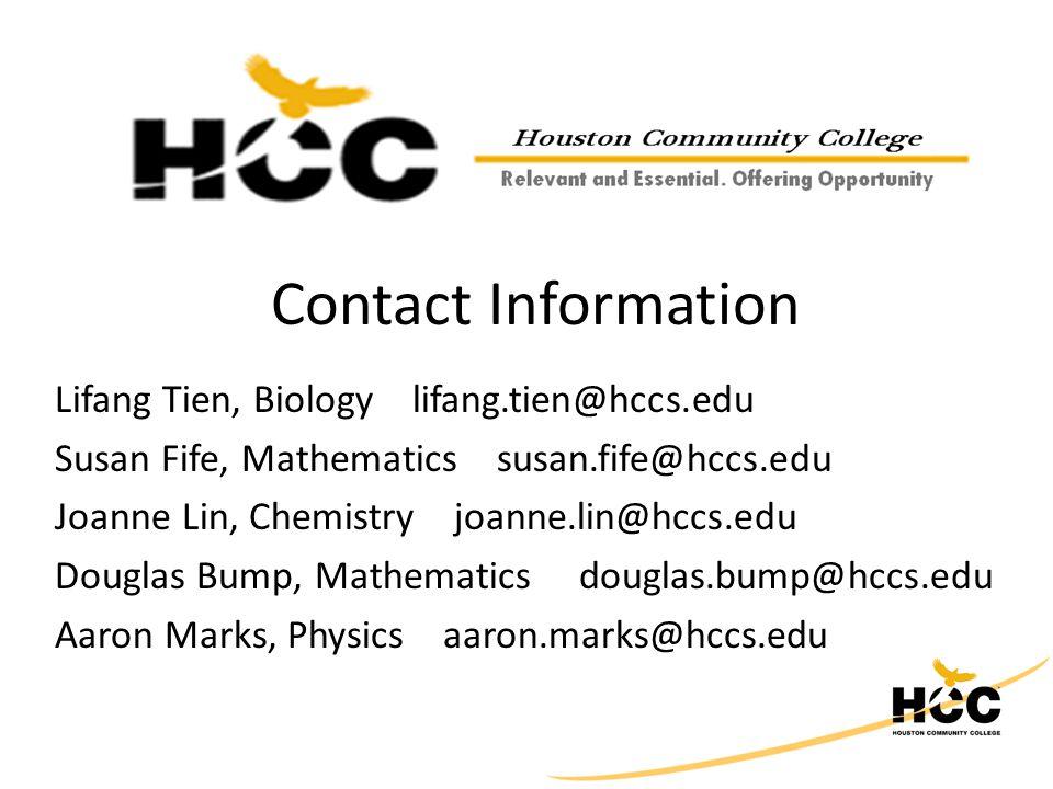 Contact Information Lifang Tien, Biology lifang.tien@hccs.edu Susan Fife, Mathematics susan.fife@hccs.edu Joanne Lin, Chemistry joanne.lin@hccs.edu Douglas Bump, Mathematics douglas.bump@hccs.edu Aaron Marks, Physics aaron.marks@hccs.edu