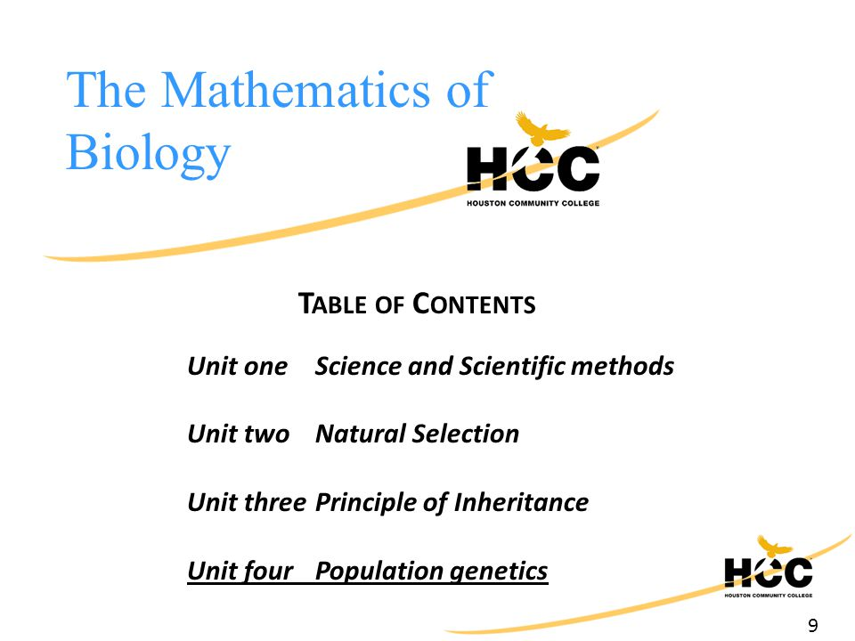 9 The Mathematics of Biology T ABLE OF C ONTENTS Unit one Science and Scientific methods Unit two Natural Selection Unit three Principle of Inheritanc