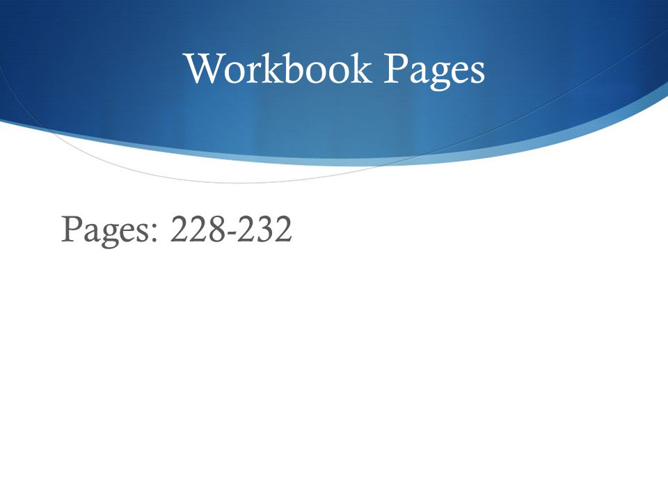 Workbook Pages Pages: 228-232