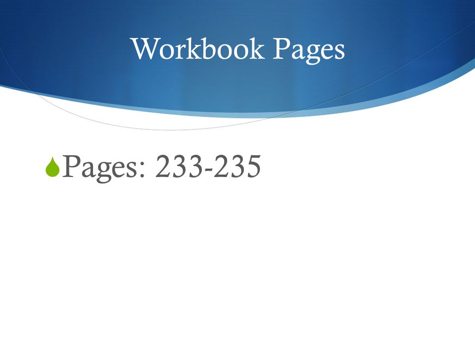 Workbook Pages  Pages: 233-235