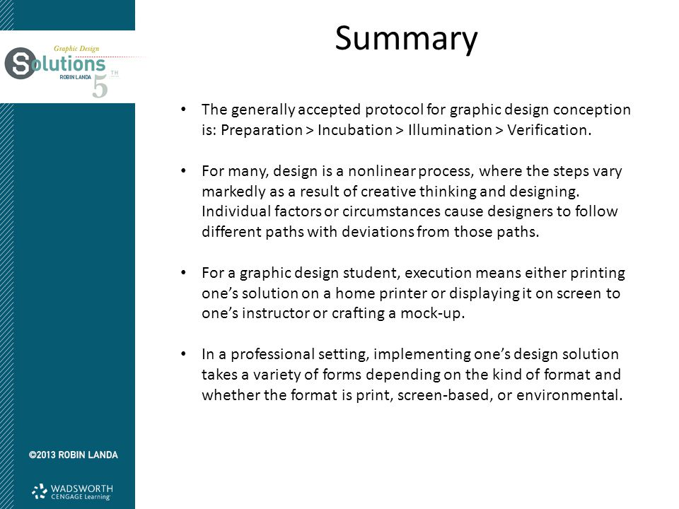 Summary The generally accepted protocol for graphic design conception is: Preparation > Incubation > Illumination > Verification. For many, design is