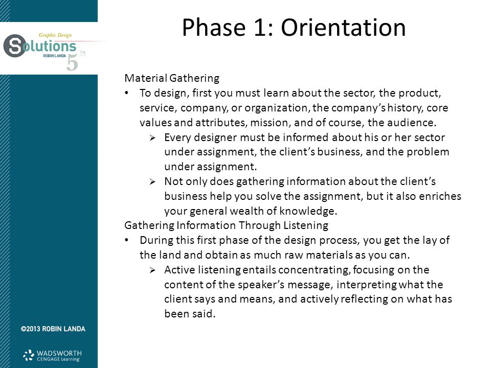 Phase 1: Orientation Material Gathering To design, first you must learn about the sector, the product, service, company, or organization, the company'