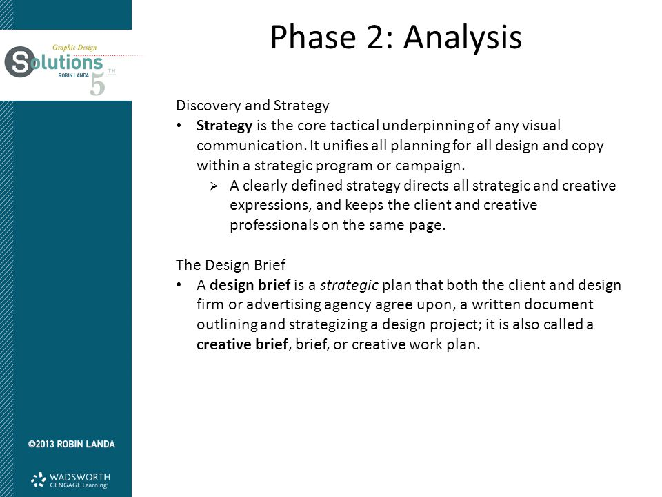 Phase 2: Analysis Discovery and Strategy Strategy is the core tactical underpinning of any visual communication. It unifies all planning for all desig
