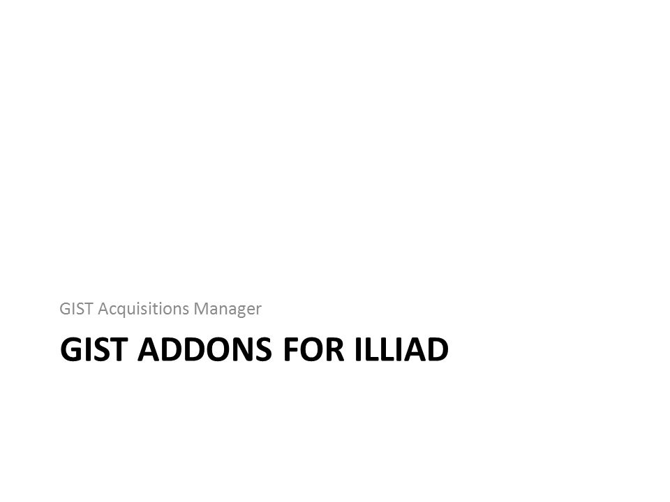 GIST ADDONS FOR ILLIAD GIST Acquisitions Manager