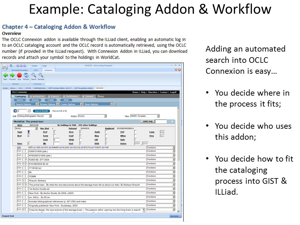 Example: Cataloging Addon & Workflow Adding an automated search into OCLC Connexion is easy… You decide where in the process it fits; You decide who u