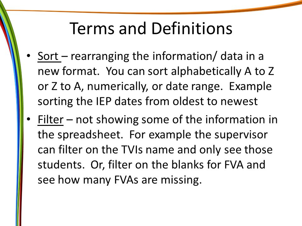 Terms and Definitions Sort – rearranging the information/ data in a new format.