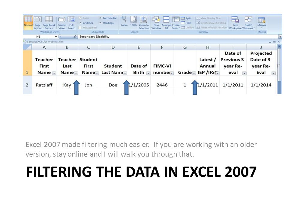 FILTERING THE DATA IN EXCEL 2007 Excel 2007 made filtering much easier.