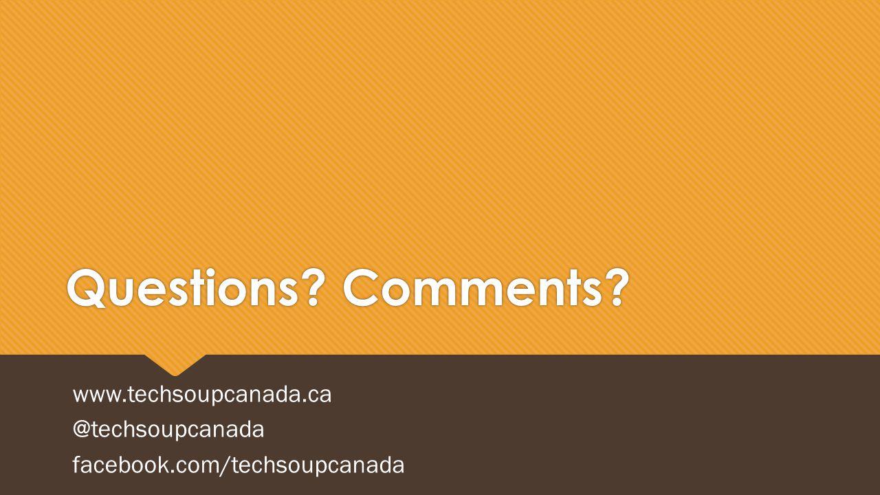 Questions? Comments? www.techsoupcanada.ca @techsoupcanada facebook.com/techsoupcanada