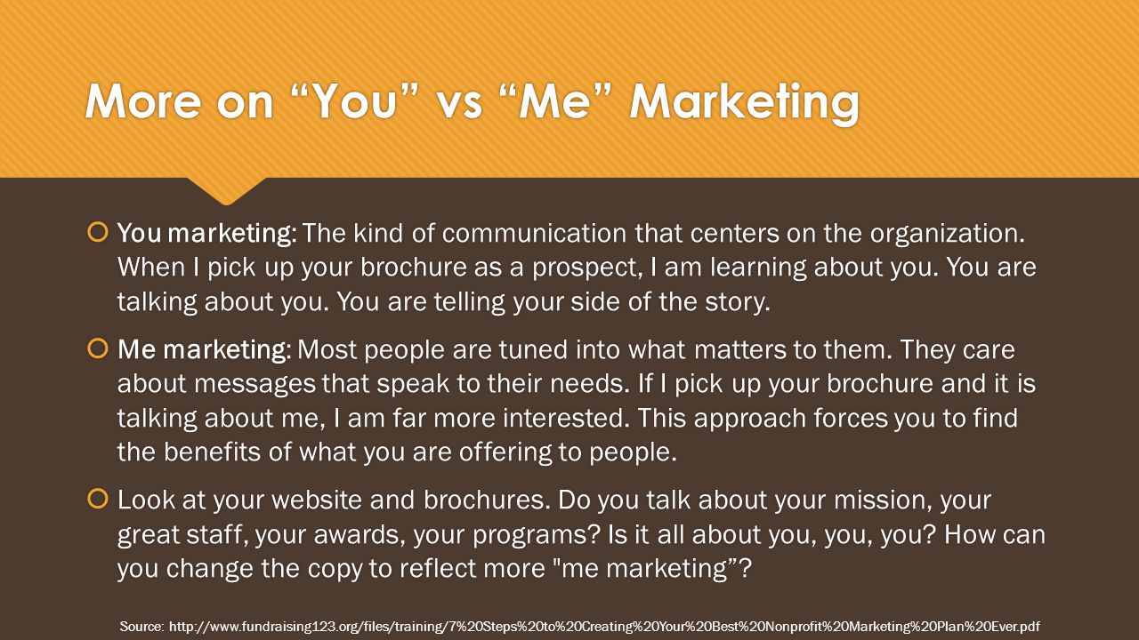 More on You vs Me Marketing  You marketing: The kind of communication that centers on the organization.